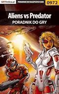 Aliens vs Predator - poradnik do gry - Krystian Smoszna - ebook
