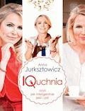 IQuchnia,czyli jak inteligentnie jesć i pić - Anna Jurksztowicz - ebook