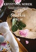 Słodkie życie - Krystyna Mirek - ebook