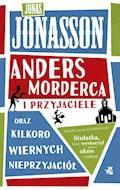 Anders Morderca i przyjaciele (oraz kilkoro wiernych nieprzyjaciół) - Jonas Jonasson - ebook