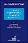 Standard wykonywania zawodów medycznych - Adam Górski, Magdalena Grassmann, Emilia Sarnacka - ebook