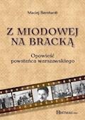 Z Miodowej na Bracką. Opowieść powstańca warszawskiego - Maciej Berhnardt - ebook