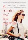 A miało być tak pięknie! - Katarzyna Kalicińska, Małgorzata Kalicińska - ebook