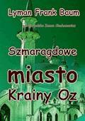 Szmaragdowe miasto Krainy Oz - Lyman Frank Baum - ebook