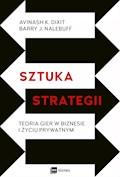 Sztuka strategii. Teoria gier w biznesie i życiu prywatnym - Avinash K. Dixit, Barry J. Nalebuff - ebook