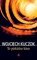 To piekielne kino - Wojciech Kuczok - ebook