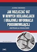 Jak rozliczać VAT w nowych deklaracjach i krajowej informacji podsumowującej – instrukcja rozliczeń - Joanna Dmowska - ebook