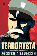 Terrorysta. Wywiad-rzeka z Józefem Piłsudskim - Józef Piłsudski, Michał Wójcik - ebook