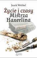 Życie i czasy Mistrza Haxerlina - Jacek Wróbel - ebook + audiobook
