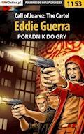 Call of Juarez: The Cartel - Eddie Guerra - poradnik do gry - Szymon Liebert - ebook