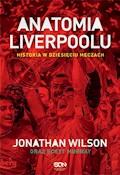 Anatomia Liverpoolu. Historia w dziesięciu meczach - Jonathan Wilson, Scott Murray - ebook