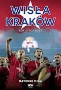 Wisła Kraków. Sen o potędze - Mateusz Miga - ebook