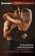 Strategia uwodzenia - Katherine Garbera - ebook