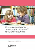 Wczesna alfabetyzacja i jej miejsce w działalności bibliotek publicznych - Agata Walczak-Niewiadomska - ebook