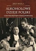 Alkoholowe dzieje Polski. Czasy Wielkiej Wojny i II Rzeczpospolitej - Jerzy Besala - ebook
