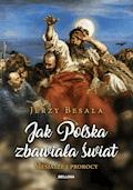 Jak Polska zbawiała świat. Mesjasze i prorocy - Jerzy Besala - ebook