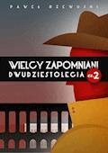 Wielcy zapomniani dwudziestolecia cz. 2 - Paweł Rzewuski - ebook