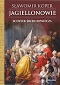 Jagiellonowie. Schyłek średniowiecza - Sławomir Koper - ebook