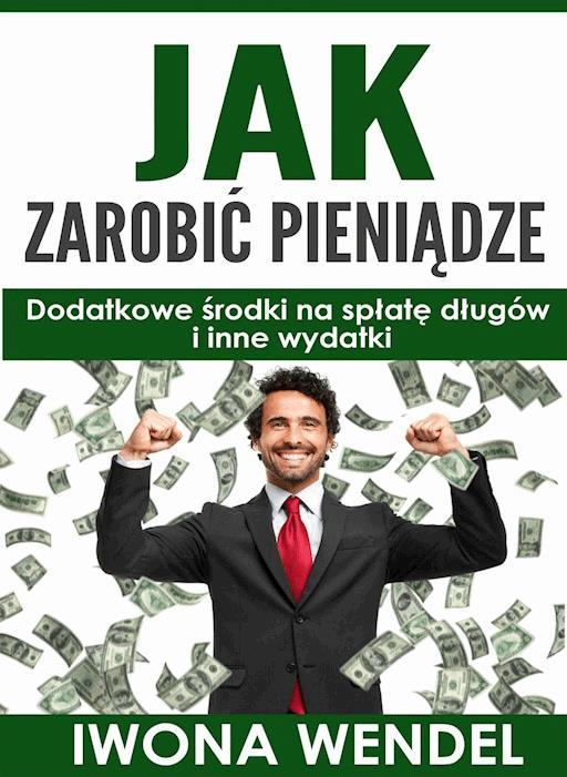 Jak Zarobic Pieniadze Iwona Wendel Ebook Legimi Online